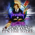 Prophit – Cause When You Stop Dreaming, It's Time To Die